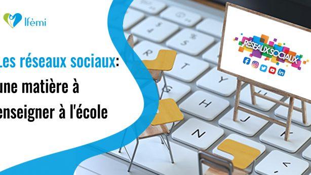 Les réseaux sociaux : une matière à enseigner à l'école